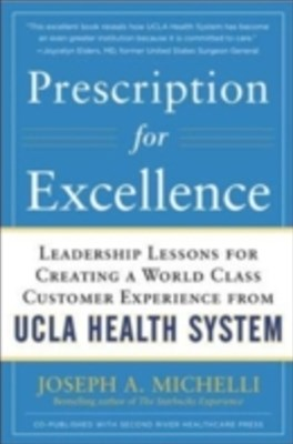 Prescription for Excellence: Leadership Lessons for Creating a World Class Customer Experience from