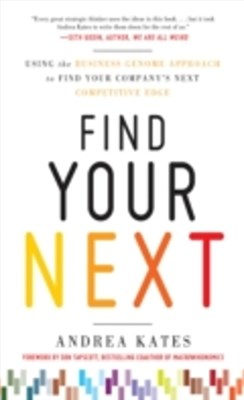 Find Your Next:  Using the Business Genome Approach to Find Your CompanyGÇÖs Next Competitive Edge
