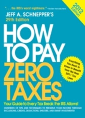 How to Pay Zero Taxes 2012:  Your Guide to Every Tax Break the IRS Allows!
