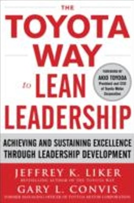 The Toyota Way to Lean Leadership:  Achieving and Sustaining Excellence through Leadership Developm