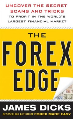 The Forex Edge:  Uncover the Secret Scams and Tricks to Profit in the World
