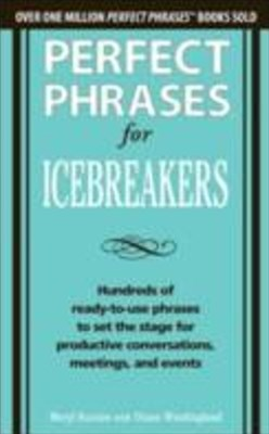 Perfect Phrases for Icebreakers: Hundreds of Ready-to-Use Phrases to Set the Stage for Productive C