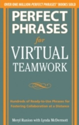 Perfect Phrases for Virtual Teamwork: Hundreds of Ready-to-Use Phrases for Fostering Collaboration