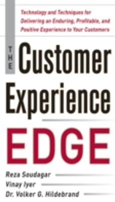 Customer Experience Edge: Technology and Techniques for Delivering an Enduring, Profitable and Positive Experience to Your Customers