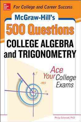 McGraw-Hill's 500 College Algebra and Trigonometry Questions: Ace Your College Exams: WITH 3 Reading Tests + 3 Writing Tests + 3 Mathematics Tests