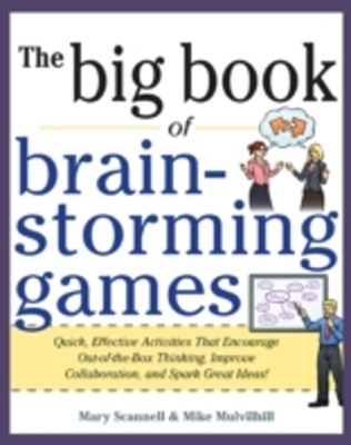 Big Book of Brainstorming Games: Quick, Effective Activities that Encourage Out-of-the-Box Thinking