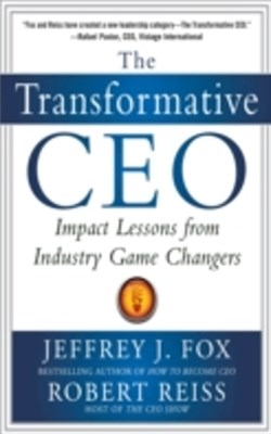 Transformative CEO: IMPACT LESSONS FROM INDUSTRY GAME CHANGERS