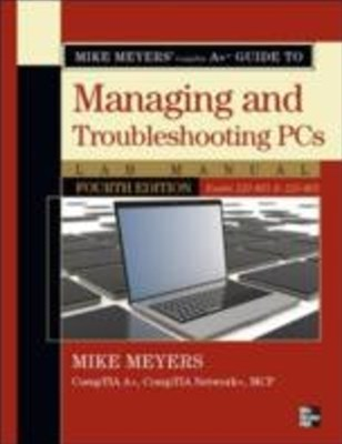 Mike Meyers' CompTIA A+ Guide to Managing and Troubleshooting PCs Lab Manual, Fourth Edition (Exams