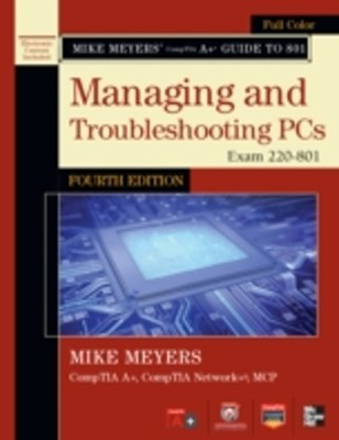 Mike Meyers' CompTIA A+ Guide to 801 Managing and Troubleshooting PCs, Fourth Edition (Exam 220-801)