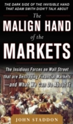 (ebook) Malign Hand of the Markets: The Insidious Forces on Wall Street that are Destroying Financial Markets   and What We Can Do About it