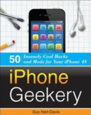 (ebook) iPhone Geekery: 50 Insanely Cool Hacks and Mods for Your iPhone 4S