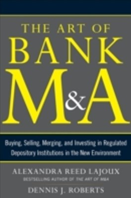 (ebook) Art of Bank M&A: Buying, Selling, Merging, and Investing in Regulated Depository Institutions in the New Environment