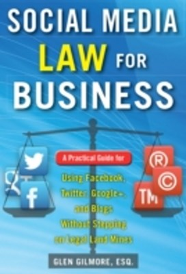(ebook) Social Media Law for Business: A Practical Guide for Using Facebook, Twitter, Google +, and Blogs Without Stepping on Legal Land Mines