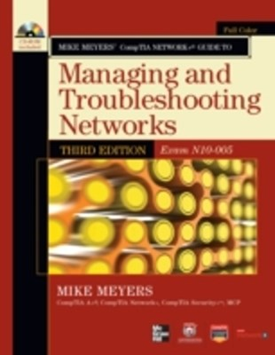 Mike Meyers  CompTIA Network+ Guide to Managing and Troubleshooting Networks, 3rd Edition (Exam N10
