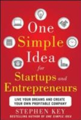 One Simple Idea for Startups and Entrepreneurs:  Live Your Dreams and Create Your Own Profitable Co