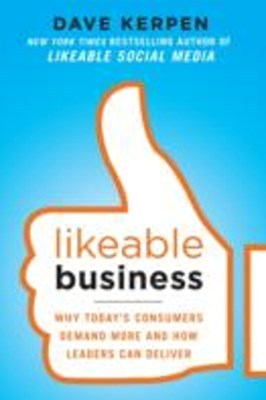 Likeable Business: Why Today's Consumers Demand More and How Leaders Can Deliver
