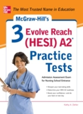 McGraw-HillGÇÖs 3 Evolve Reach (HESI) A2 Practice Tests