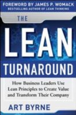 The Lean Turnaround:  How Business Leaders  Use Lean Principles to Create Value and Transform Their