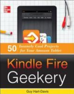 (ebook) Kindle Fire Geekery: 50 Insanely Cool Projects for Your Amazon Tablet
