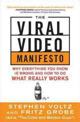 Viral Video Marketing Manifesto: Why Everything You Know is Wrong and How to Do What Really Works