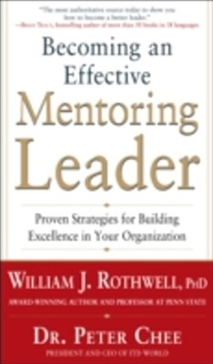 Becoming an Effective Mentoring Leader: Proven Strategies for Building Excellence in Your Organizat