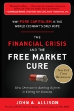 Financial Crisis and the Free Market Cure:  Why Pure Capitalism is the World Economy