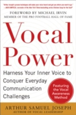 Vocal Power: Harness Your Inner Voice to Conquer Everyday Communication Challenges, with a foreword