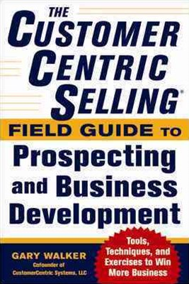 The Customercentric Selling-« Field Guide to Prospecting and Business Development