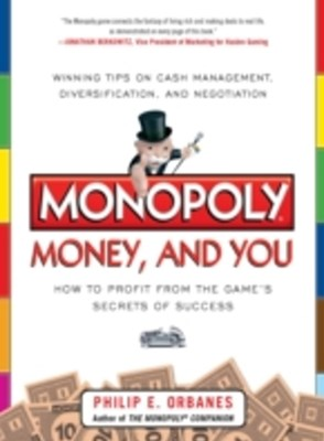 Monopoly, Money, and You: How to Profit from the GameGÇÖs Secrets of Success