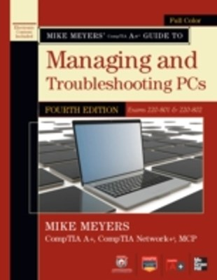 Mike Meyers CompTIA A+ Guide to Managing and Troubleshooting PCs, 4th Edition (Exams 220-801 & 220-