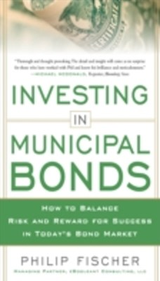 INVESTING IN MUNICIPAL BONDS:  How to Balance Risk and Reward for Success in TodayGÇÖs Bond Market