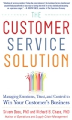 The Customer Service Solution: Managing Emotions, Trust, and Control to Win Your CustomerGÇÖs Busin