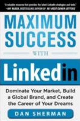(ebook) Maximum Success with LinkedIn: Dominate Your Market, Build a Global Brand, and Create the Career of Your Dreams