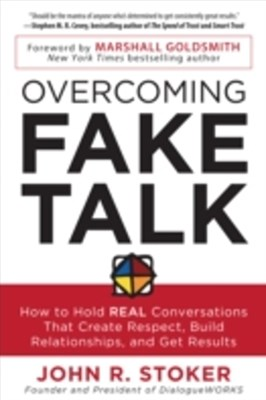 Overcoming Fake Talk: How to Hold REAL Conversations that Create Respect, Build Relationships, and