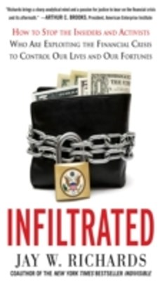 Infiltrated: How to Stop the Insiders and Activists Who Are Exploiting the Financial Crisis to Cont