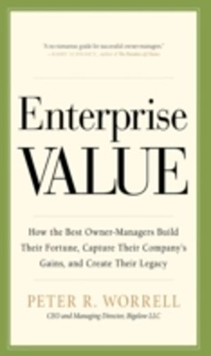 (ebook) Enterprise Value: How the Best Owner-Managers Build Their Fortune, Capture Their Company's Gains, and Create Their Legacy