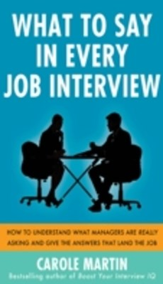 (ebook) What to Say in Every Job Interview: How to Understand What Managers are Really Asking and Give the Answers that Land the Job