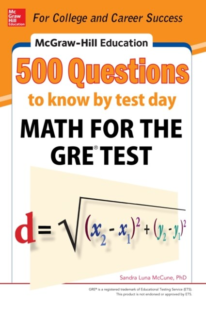 McGraw-Hill Education 500 Questions to Know by Test Day: Math for the GRE  Test