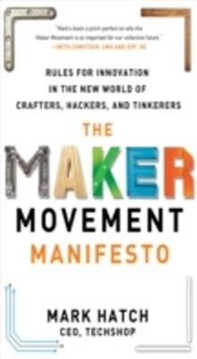 (ebook) Maker Movement Manifesto: Rules for Innovation in the New World of Crafters, Hackers, and Tinkerers