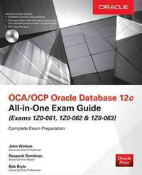 Oca/Ocp Oracle Database 12C All-In-One Exam Guide (Exams 1Z0-061, 1Z0-062, And 1Z0-063)