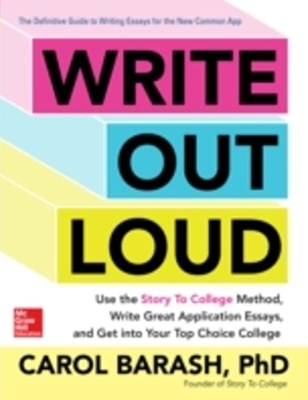 Write Out Loud: Use the Story To College Method, Write Great Application Essays, and Get into Your Top Choice College
