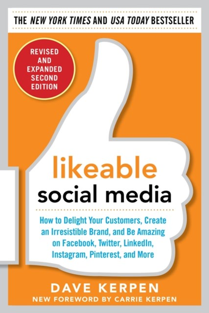 Likeable Social Media, Revised and Expanded: How to Delight Your Customers, Create an Irresistible