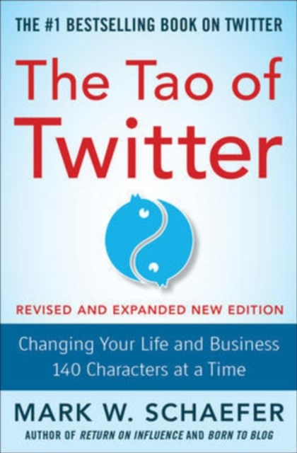 The Tao of Twitter, Revised and Expanded New Edition: Changing Your Life and Business 140 Character