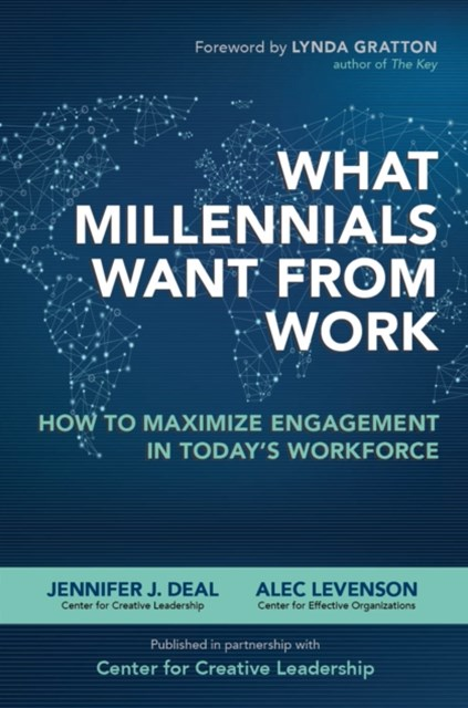 What Millennials Want from Work: How to Maximize Engagement in Today s Workforce
