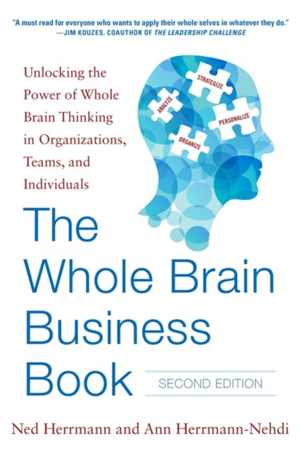 The Whole Brain Business Book, Second Edition: Unlocking the Power of Whole Brain Thinking in Organ
