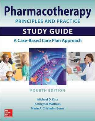 Pharmacotherapy Principles and Practice Study Guide 4E