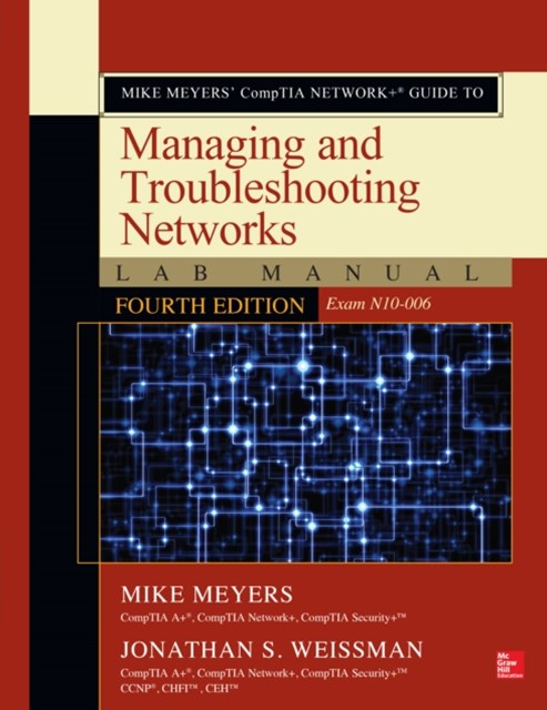 Mike Meyers  CompTIA Network+ Guide to Managing and Troubleshooting Networks Lab Manual, Fourth Edition (Exam N10-006)