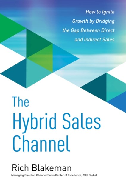 Hybrid Sales Channel: How to Ignite Growth by Bridging the Gap Between Direct and Indirect Sales