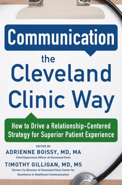 Communication the Cleveland Clinic Way: How to Drive a Relationship-Centered Strategy for Exception