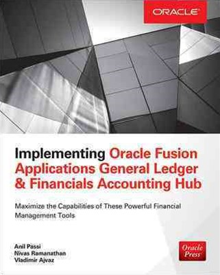 Implementing Oracle Fusion Applications General Ledger and Financials Accounting Hub